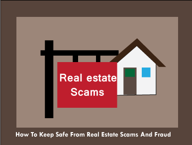 How-To-Keep-Safe-From-Real-Estate-Scams-And-Fraud